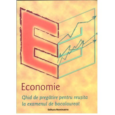 Economie, Ghid de pregatire pentru reusita la examenul de bacalaureat, 2020