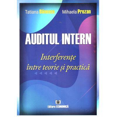 Auditul intern. Interferente intre teorie si practica, Tatiana Danescu, Mihaela Prozan