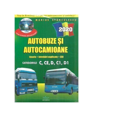 Autobuze si autocamioane 2020. Teorie si intrebari explicate (contine CD cu teorie, intrebari, simulare examen). Categoriile C, CE, D, C1, D1
