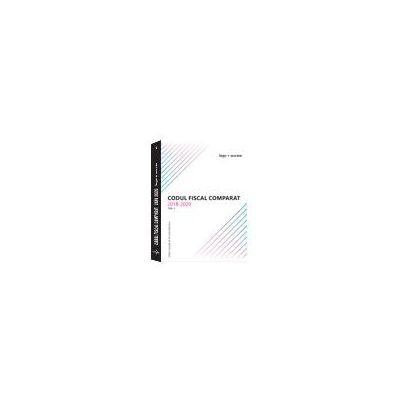 Codul fiscal comparat (cod+norme) 2018 – 2020