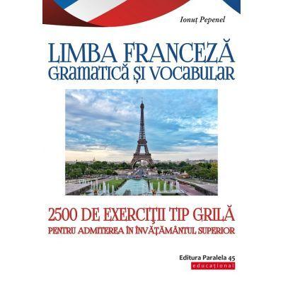 Limba franceza Gramatica si vocabular. 2500 de teste tip grila pentru admiterea in invatamantul superior - Ionut Pepenel