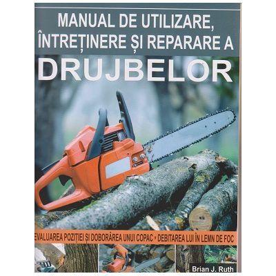 Manual de utilizare si intretinere si reparare a drujbelor