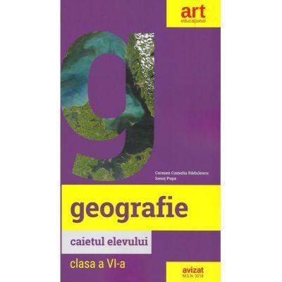 GEOGRAFIE. Clasa a VI-a. Caietul elevului - Carmen Camelia Radulescu, Ionut Popa