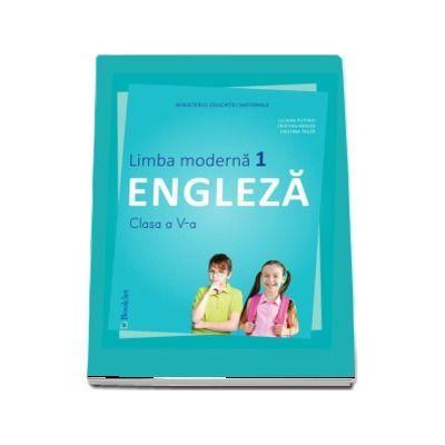 Limba Engleza. Limba moderna 1. Manual pentru clasa a V-a. Contine si editia digitala (Liliana Putinei)
