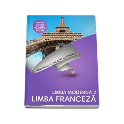 Limba Franceza, limba moderna 2, manual pentru clasa a V-a. Contine si editia digitala (Doina Groza, Dan Ion Nasta) - Groza, Doina
