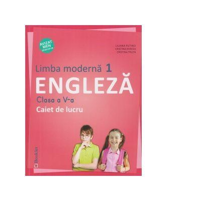 Limba moderna 1 engleza. Caiet de lucru pentru clasa a V-a - Cristina Mircea, Liliana Putinei, Cristina Truta