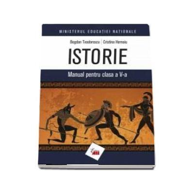 Manual de istorie pentru clasa a V-a - Bogdan Teodorescu si Cristina Hornoiu - Teodorescu, Bogdan