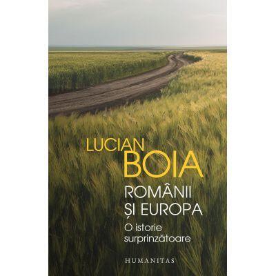 Românii și Europa - O istorie surprinzătoare - Lucian Boia
