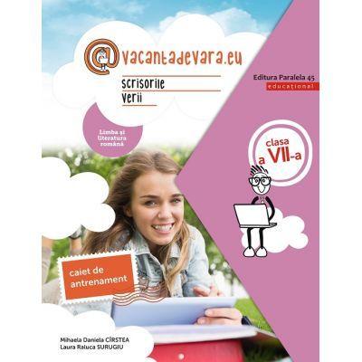 Scrisorile verii 2020 - Caiet de antrenament pentru limba și literatura română - Clasa a VII-a - @vacantadevara. eu.