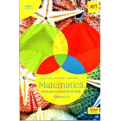 Matematica, caiet pentru vacanță. Clasa a V-a, Marius Perianu, Lucian Petrescu, Cătălin Mîinescu (2020)