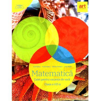 Matematică. Caiet pentru vacanța de vară. Clasa a VII-a, Marius Perianu, Ioan Balica, Liviu Stroie(2020)