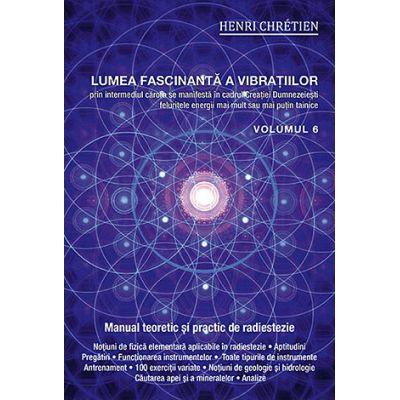 Lumea fascinantă a vibraţiilor - vol. 6 - manual practic de radiestezie