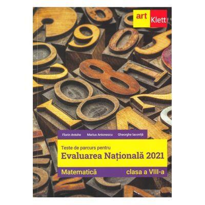 Evaluarea națională 2021 Matematica- Clasa a VIII-a - Teme, probleme şi teste de verificare - Florin Antohe, Marius Antonescu, Gheorghe Iacoviță