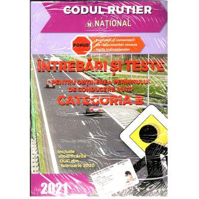 Intrebari si teste pentru obtinerea permisului de conducere auto Categoria B - 2021- Bonus: Explicatii si comentarii ale raspunsurilor corecte - Legislatia rutiera la zi - National