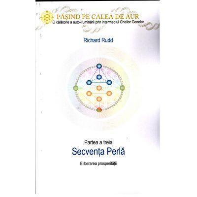 Cheia genelor: calea de aur - Secventa Perla. Eliberarea prosperitatii - Partea a treia, Richard Rudd