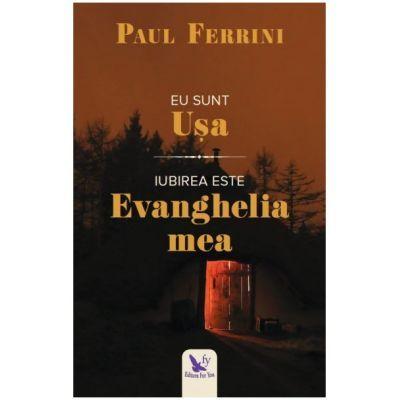 Eu sunt usa. Iubirea este evanghelia mea - Paul Ferrini